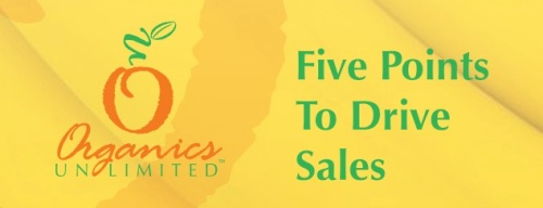 Organics Unlimited Five Points to Drive Sales Plan